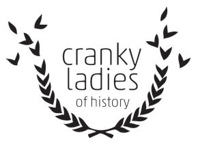 Cranky Ladies of History: Table of ContentsAnnounced!